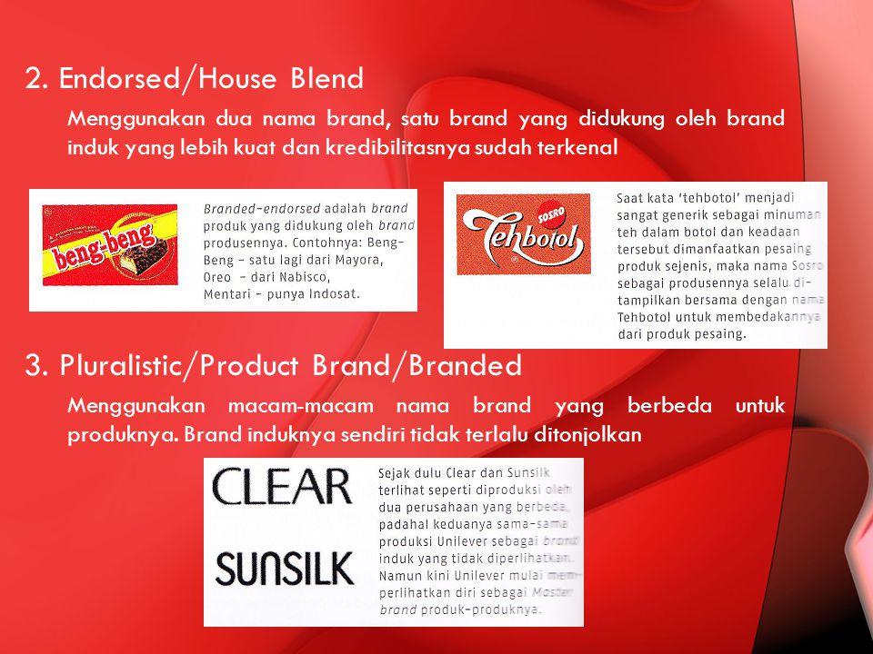 2. Endorsed/House Blend Menggunakan dua nama brand, satu brand yang didukung oleh brand induk yang lebih kuat dan kredibilitasnya sudah terkenal 3. Pl