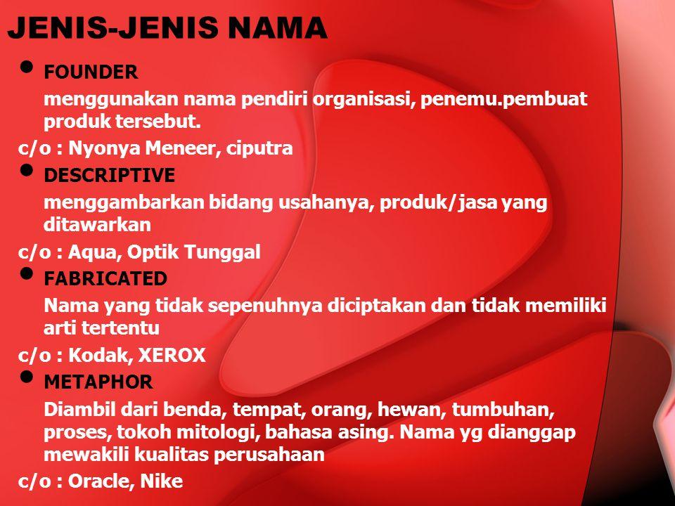 JENIS-JENIS NAMA FOUNDER menggunakan nama pendiri organisasi, penemu.pembuat produk tersebut. c/o : Nyonya Meneer, ciputra DESCRIPTIVE menggambarkan b