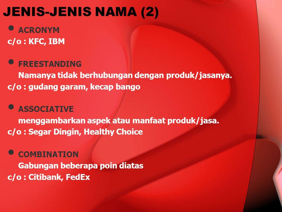 JENIS-JENIS NAMA (2) ACRONYM c/o : KFC, IBM FREESTANDING Namanya tidak berhubungan dengan produk/jasanya. c/o : gudang garam, kecap bango ASSOCIATIVE