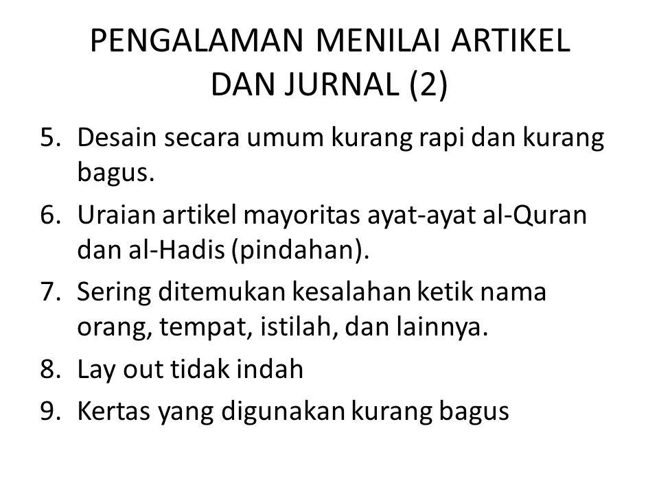 PENGALAMAN MENILAI ARTIKEL DAN JURNAL (2) 5.Desain secara umum kurang rapi dan kurang bagus. 6.Uraian artikel mayoritas ayat-ayat al-Quran dan al-Hadi
