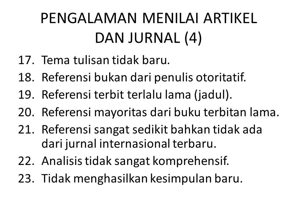 PENGALAMAN MENILAI ARTIKEL DAN JURNAL (4) 17.Tema tulisan tidak baru. 18.Referensi bukan dari penulis otoritatif. 19.Referensi terbit terlalu lama (ja