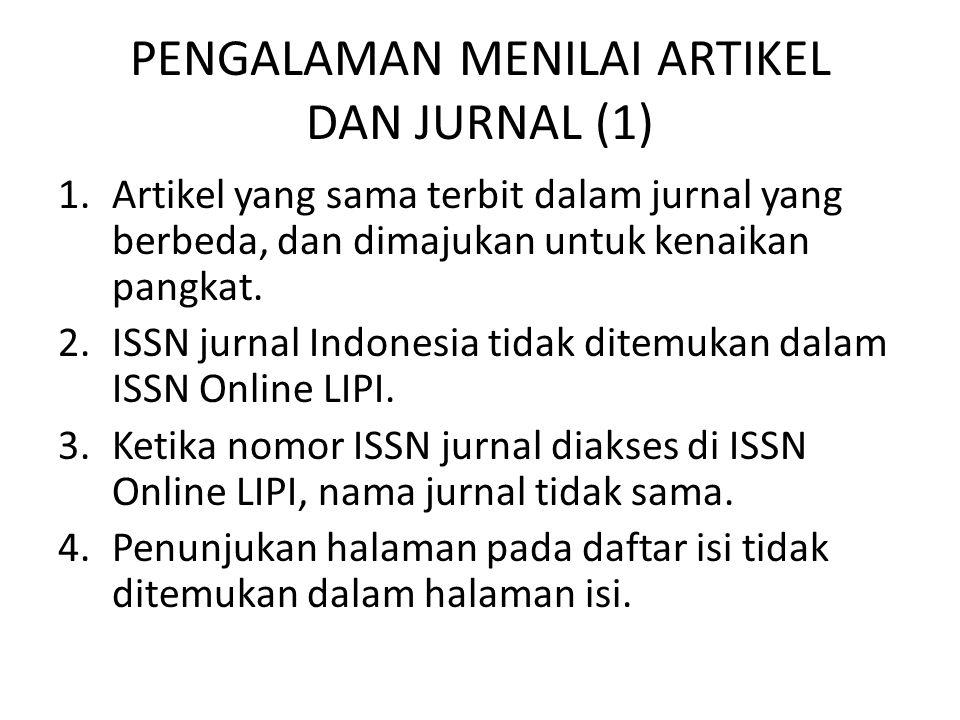 PENGALAMAN MENILAI ARTIKEL DAN JURNAL (1) 1.Artikel yang sama terbit dalam jurnal yang berbeda, dan dimajukan untuk kenaikan pangkat. 2.ISSN jurnal In