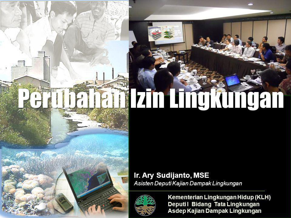 Kementerian Lingkungan Hidup (KLH) Deputi I Bidang Tata Lingkungan Asdep Kajian Dampak Lingkungan Perubahan Izin Lingkungan Ir.
