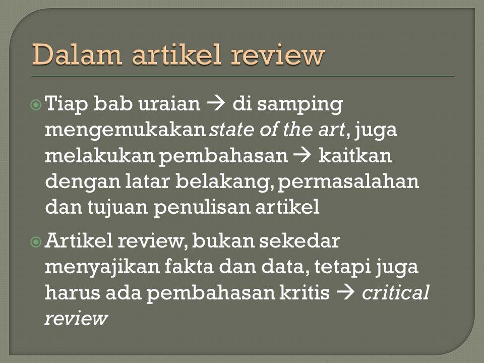  Tiap bab uraian  di samping mengemukakan state of the art, juga melakukan pembahasan  kaitkan dengan latar belakang, permasalahan dan tujuan penulisan artikel  Artikel review, bukan sekedar menyajikan fakta dan data, tetapi juga harus ada pembahasan kritis  critical review