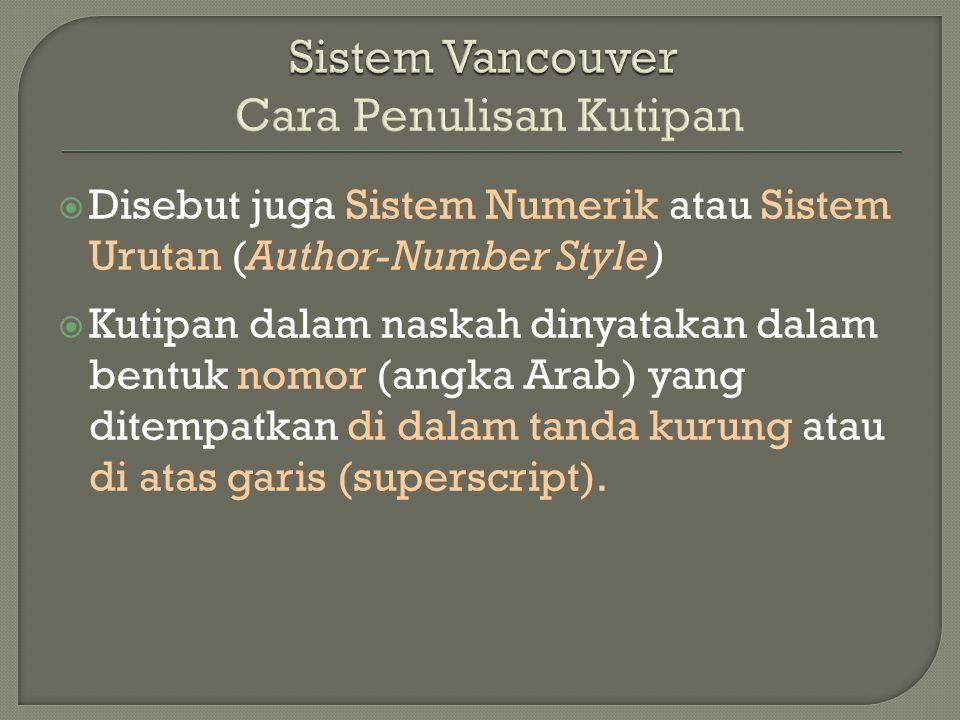  Disebut juga Sistem Numerik atau Sistem Urutan (Author-Number Style)  Kutipan dalam naskah dinyatakan dalam bentuk nomor (angka Arab) yang ditempatkan di dalam tanda kurung atau di atas garis (superscript).