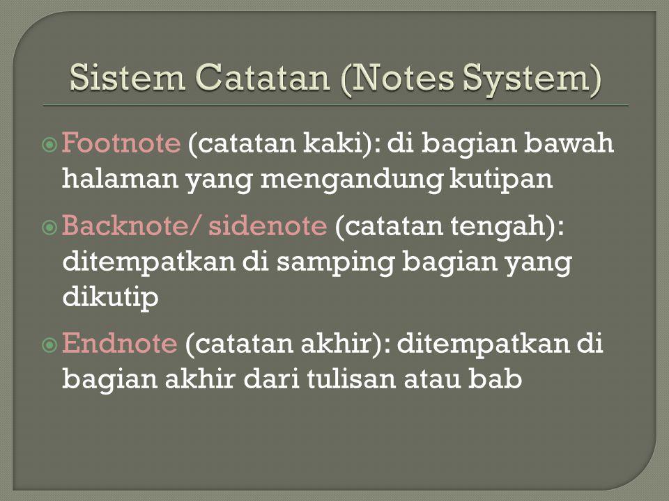  Footnote (catatan kaki): di bagian bawah halaman yang mengandung kutipan  Backnote/ sidenote (catatan tengah): ditempatkan di samping bagian yang dikutip  Endnote (catatan akhir): ditempatkan di bagian akhir dari tulisan atau bab