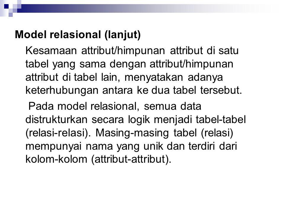 Model relasional (lanjut) Kesamaan attribut/himpunan attribut di satu tabel yang sama dengan attribut/himpunan attribut di tabel lain, menyatakan adanya keterhubungan antara ke dua tabel tersebut.