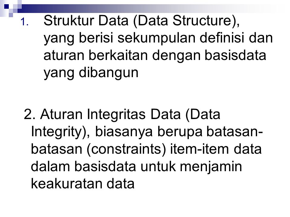 1. Struktur Data (Data Structure), yang berisi sekumpulan definisi dan aturan berkaitan dengan basisdata yang dibangun 2. Aturan Integritas Data (Data