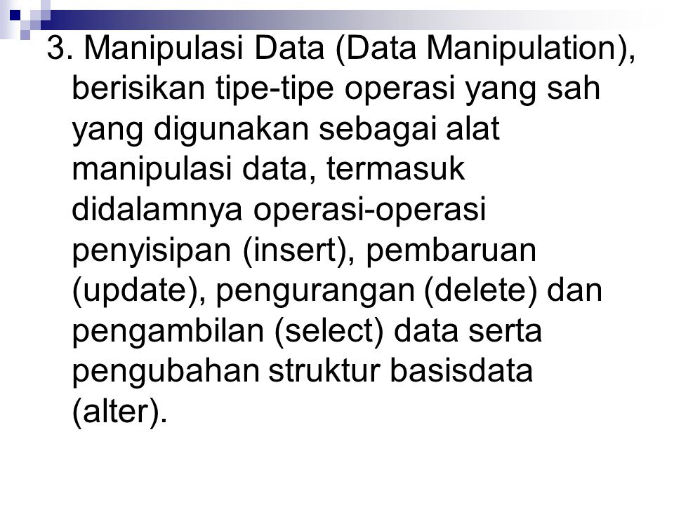 3. Manipulasi Data (Data Manipulation), berisikan tipe-tipe operasi yang sah yang digunakan sebagai alat manipulasi data, termasuk didalamnya operasi-