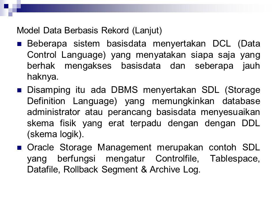 Model Data Berbasis Rekord (Lanjut) Beberapa sistem basisdata menyertakan DCL (Data Control Language) yang menyatakan siapa saja yang berhak mengakses basisdata dan seberapa jauh haknya.