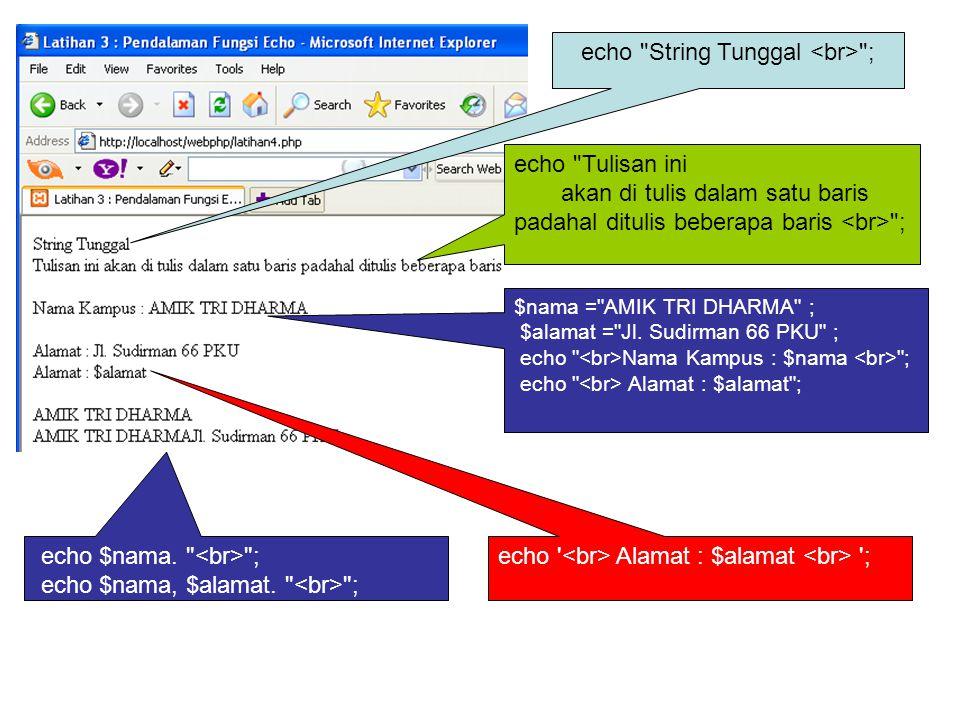 echo String Tunggal ; echo Tulisan ini akan di tulis dalam satu baris padahal ditulis beberapa baris ; $nama = AMIK TRI DHARMA ; $alamat = Jl.