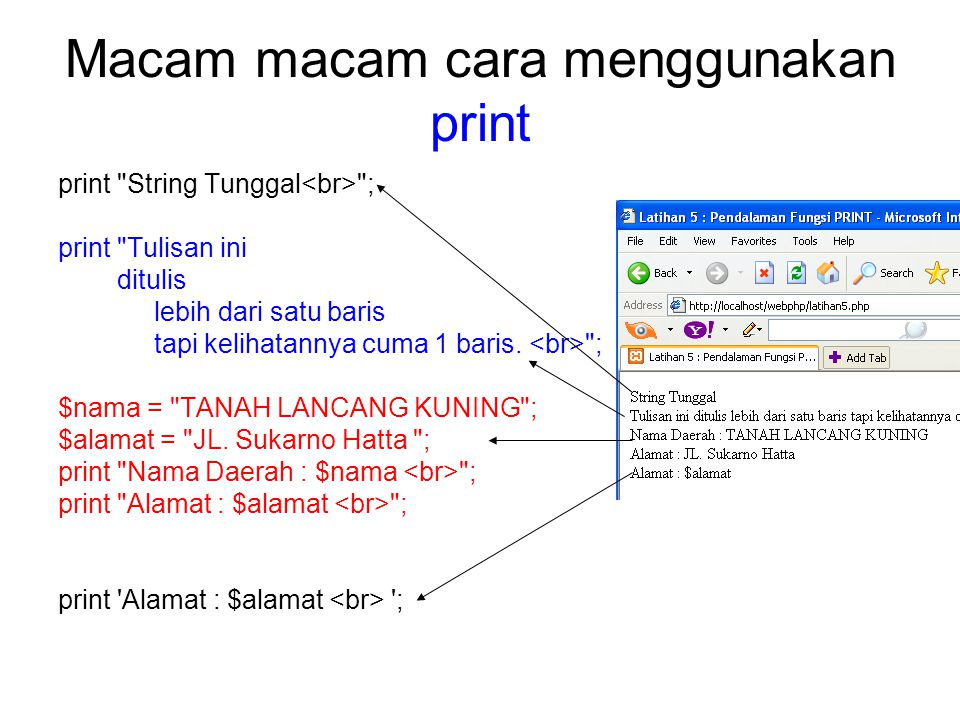 Macam macam cara menggunakan print print String Tunggal ; print Tulisan ini ditulis lebih dari satu baris tapi kelihatannya cuma 1 baris.