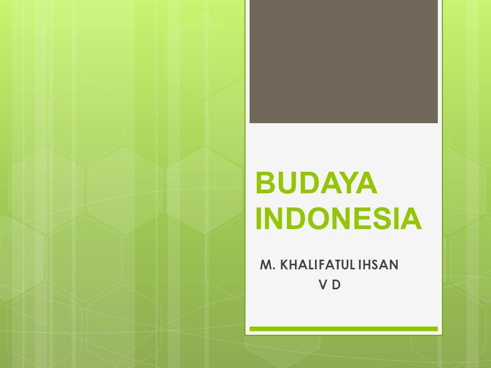 BUDAYA INDONESIA M. KHALIFATUL IHSAN V D