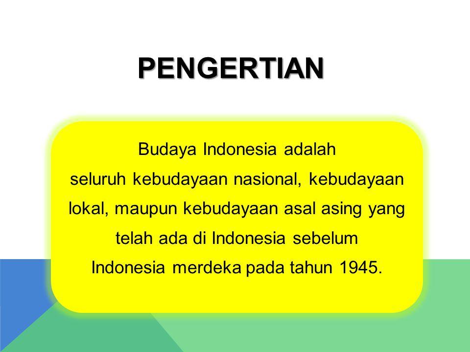 PENGERTIAN Budaya Indonesia adalah seluruh kebudayaan nasional, kebudayaan lokal, maupun kebudayaan asal asing yang telah ada di Indonesia sebelum Ind