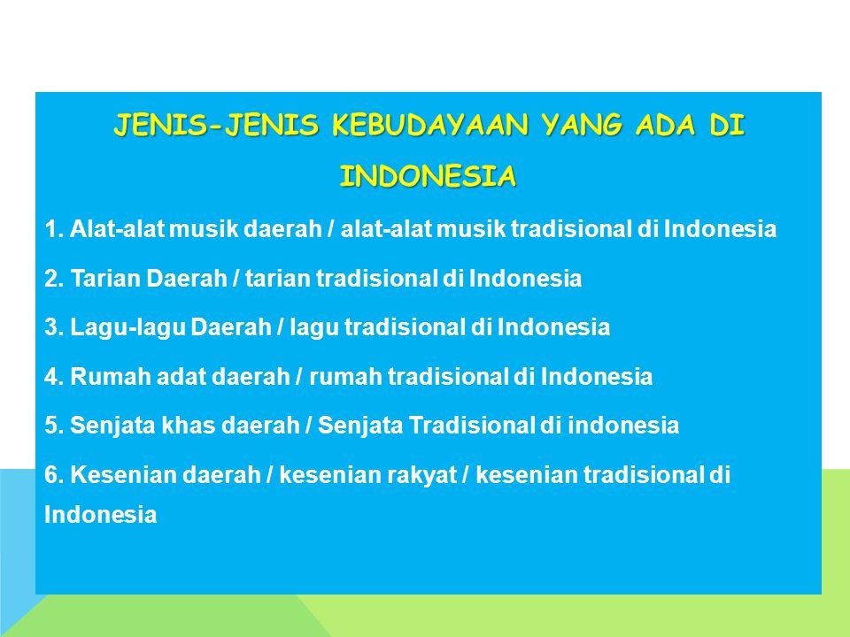 JENIS-JENIS KEBUDAYAAN YANG ADA DI INDONESIA 1. Alat-alat musik daerah / alat-alat musik tradisional di Indonesia 2. Tarian Daerah / tarian tradisiona