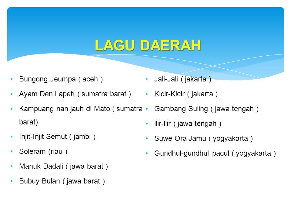 Bungong Jeumpa ( aceh ) Ayam Den Lapeh ( sumatra barat ) Kampuang nan jauh di Mato ( sumatra barat) Injit-Injit Semut ( jambi ) Soleram (riau ) Manuk