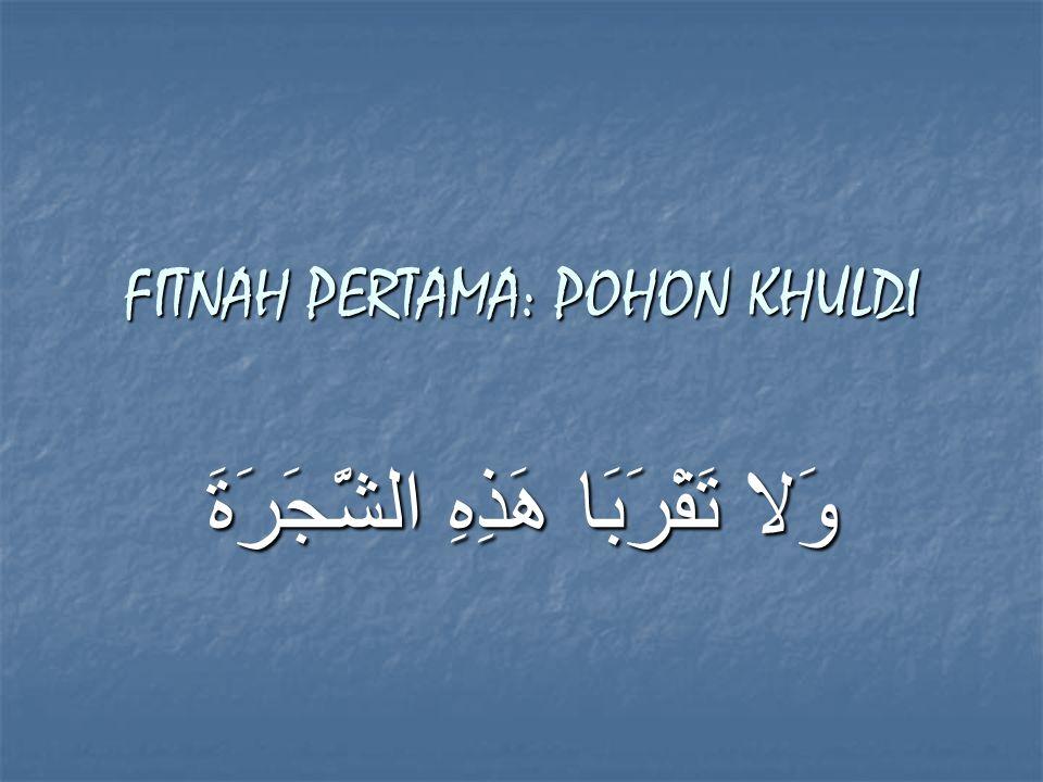 FITNAH PERTAMA: POHON KHULDI وَلا تَقْرَبَا هَذِهِ الشَّجَرَةَ