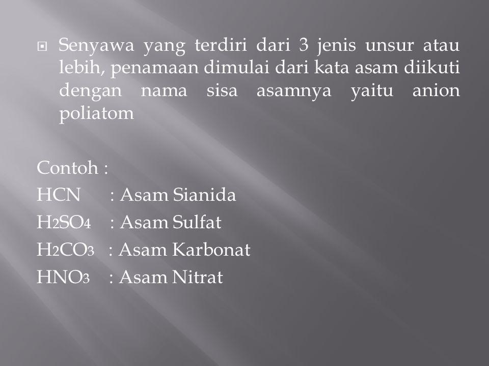 Senyawa asam biner (terdiri dari 2 jenis unsur), penamaan dimulai dari asam diikuti nama sisa asamnya, yaitu anion non logam Contoh : HCl : Asam Klo