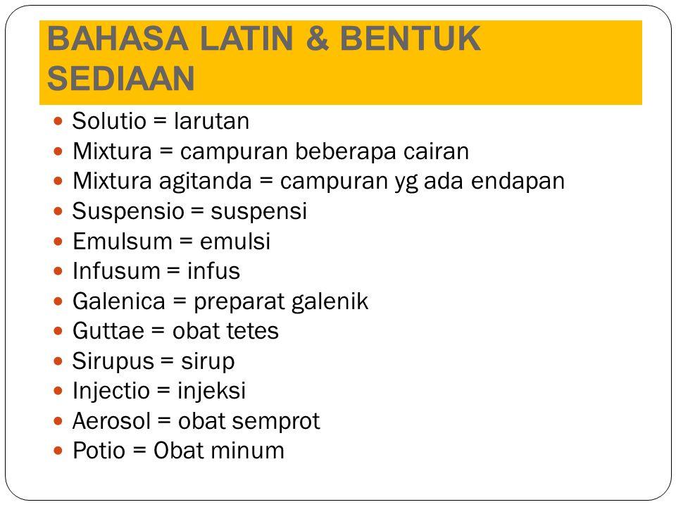 Solutio = larutan Mixtura = campuran beberapa cairan Mixtura agitanda = campuran yg ada endapan Suspensio = suspensi Emulsum = emulsi Infusum = infus