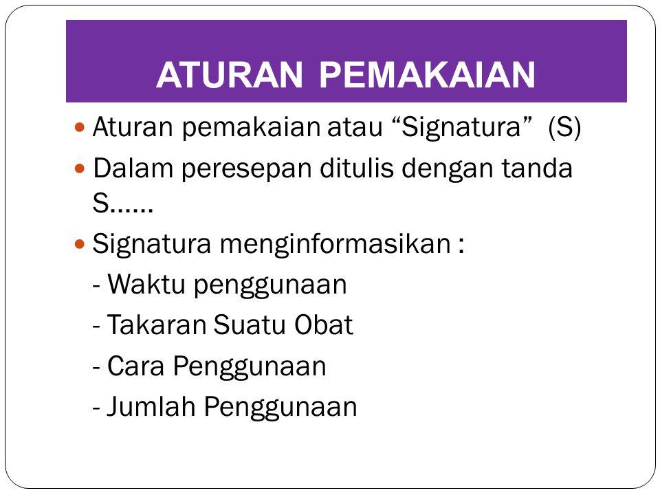 """ATURAN PEMAKAIAN Aturan pemakaian atau """"Signatura"""" (S) Dalam peresepan ditulis dengan tanda S...... Signatura menginformasikan : - Waktu penggunaan -"""