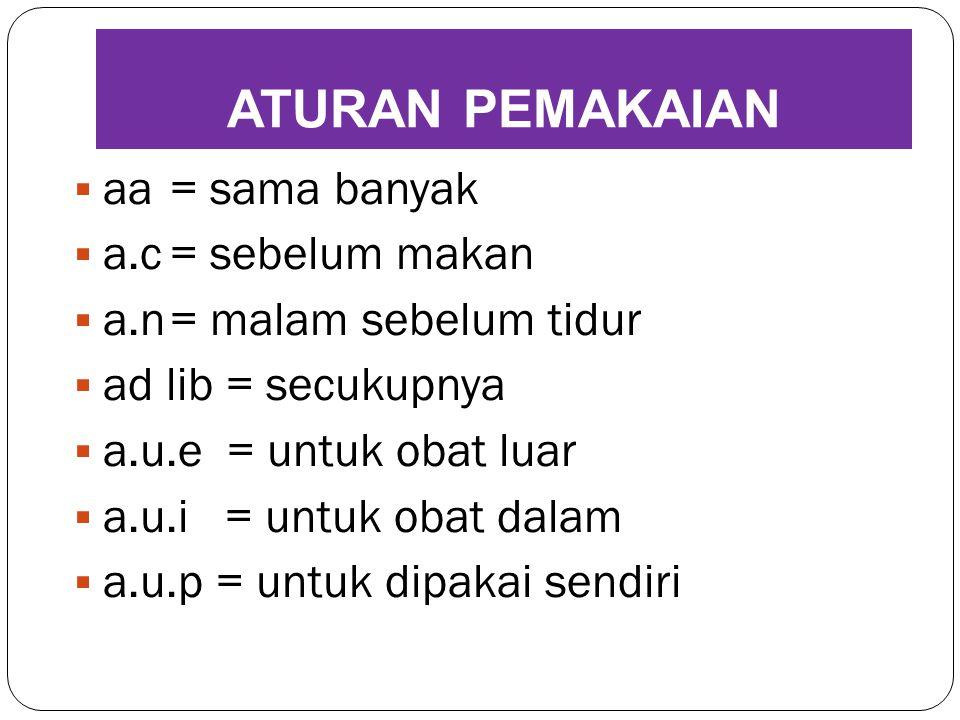  aa= sama banyak  a.c= sebelum makan  a.n= malam sebelum tidur  ad lib = secukupnya  a.u.e = untuk obat luar  a.u.i = untuk obat dalam  a.u.p =