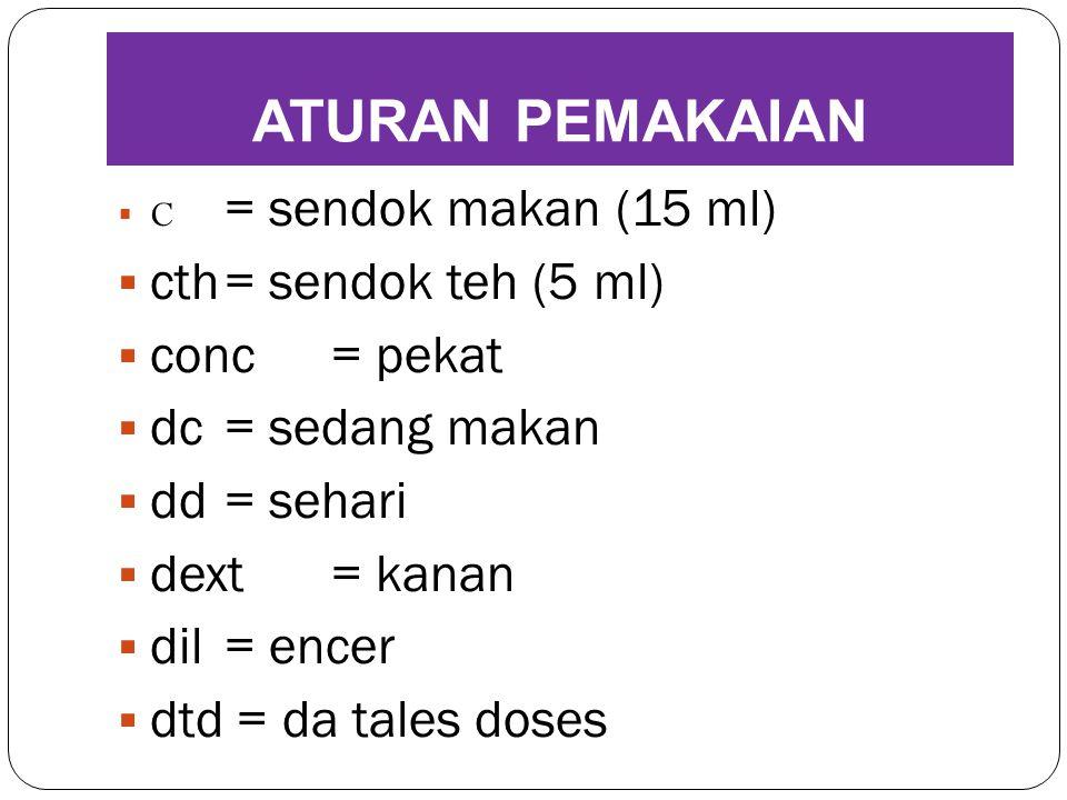  C = sendok makan (15 ml)  cth= sendok teh (5 ml)  conc= pekat  dc= sedang makan  dd= sehari  dext= kanan  dil= encer  dtd = da tales doses AT