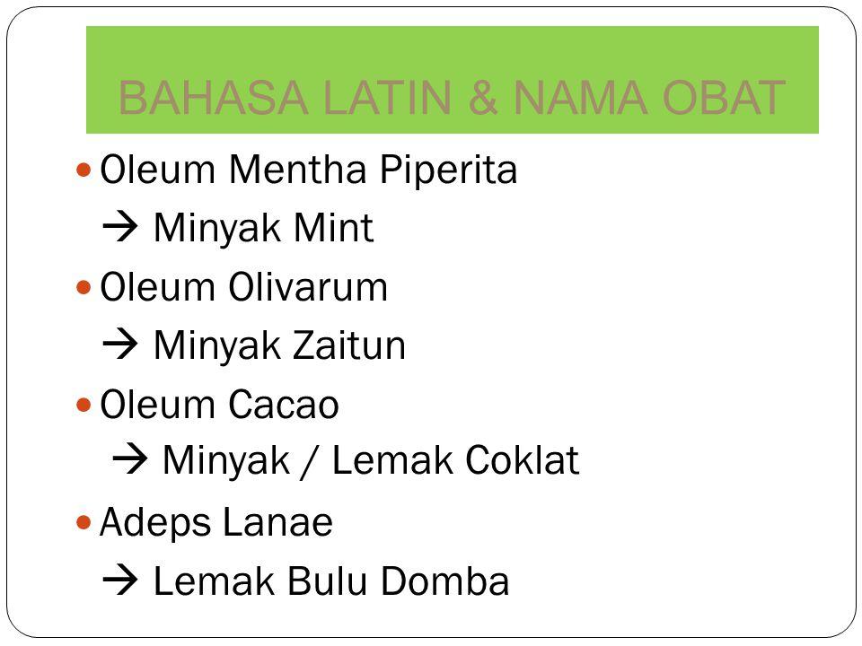 Oleum Mentha Piperita  Minyak Mint Oleum Olivarum  Minyak Zaitun Oleum Cacao  Minyak / Lemak Coklat Adeps Lanae  Lemak Bulu Domba BAHASA LATIN & N