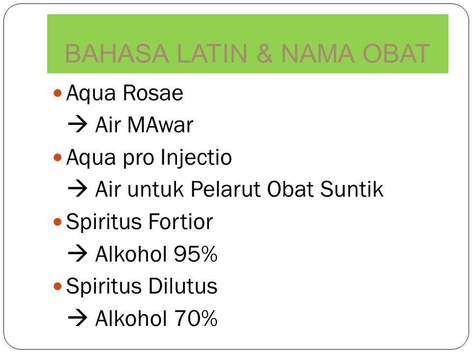 Aqua Rosae  Air MAwar Aqua pro Injectio  Air untuk Pelarut Obat Suntik Spiritus Fortior  Alkohol 95% Spiritus Dilutus  Alkohol 70% BAHASA LATIN &