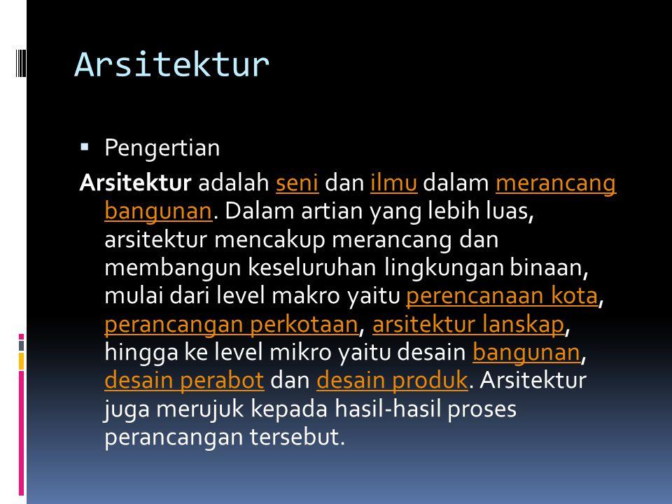 Arsitektur  Pengertian Arsitektur adalah seni dan ilmu dalam merancang bangunan. Dalam artian yang lebih luas, arsitektur mencakup merancang dan memb