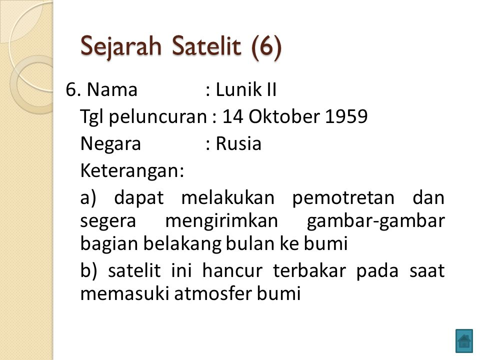 Sejarah Satelit (6) 6. Nama: Lunik II Tgl peluncuran : 14 Oktober 1959 Negara: Rusia Keterangan: a) dapat melakukan pemotretan dan segera mengirimkan