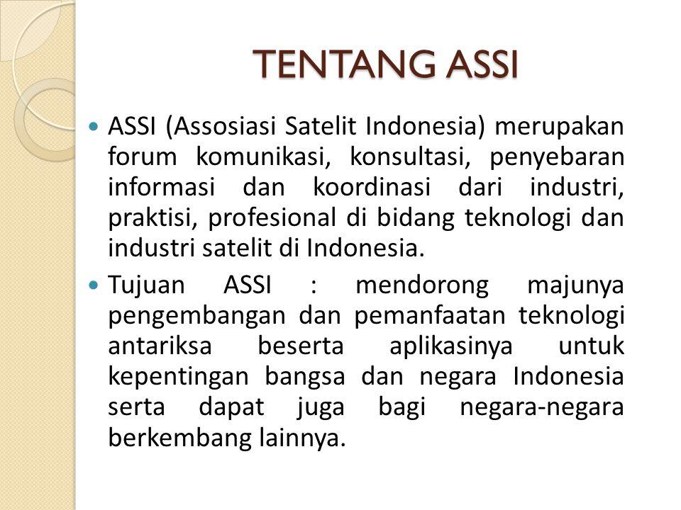 TENTANG ASSI ASSI (Assosiasi Satelit Indonesia) merupakan forum komunikasi, konsultasi, penyebaran informasi dan koordinasi dari industri, praktisi, profesional di bidang teknologi dan industri satelit di Indonesia.