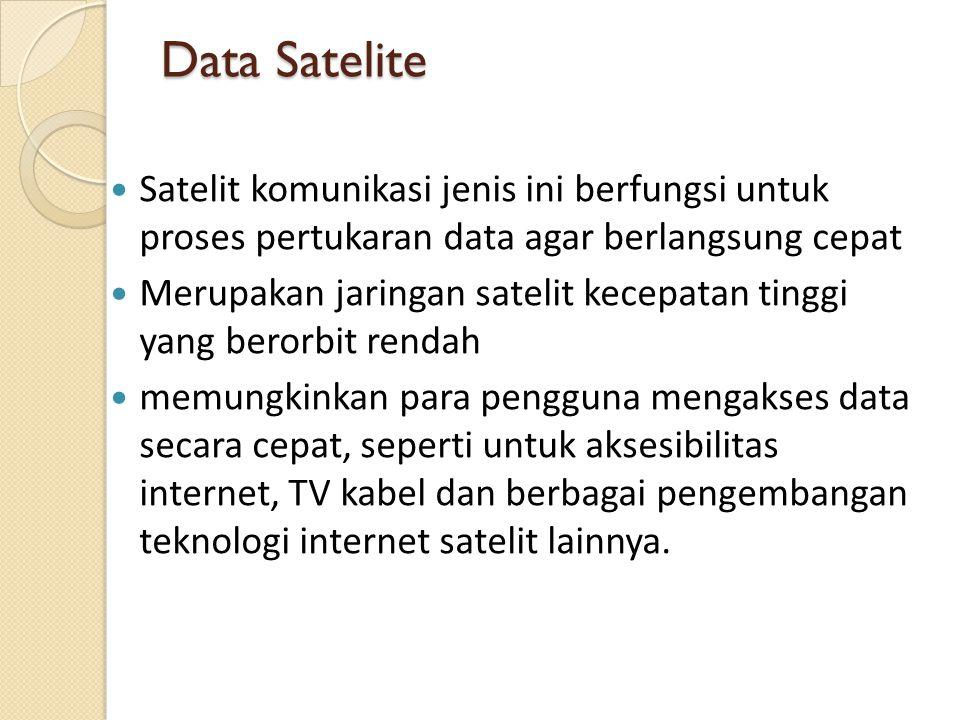 Data Satelite Satelit komunikasi jenis ini berfungsi untuk proses pertukaran data agar berlangsung cepat Merupakan jaringan satelit kecepatan tinggi yang berorbit rendah memungkinkan para pengguna mengakses data secara cepat, seperti untuk aksesibilitas internet, TV kabel dan berbagai pengembangan teknologi internet satelit lainnya.