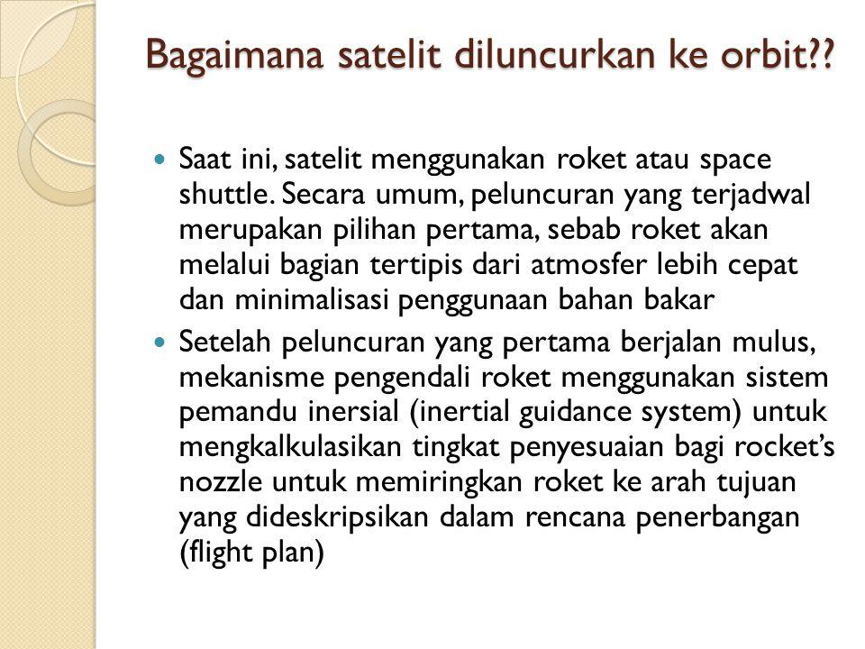 Bagaimana satelit diluncurkan ke orbit?? Saat ini, satelit menggunakan roket atau space shuttle. Secara umum, peluncuran yang terjadwal merupakan pili