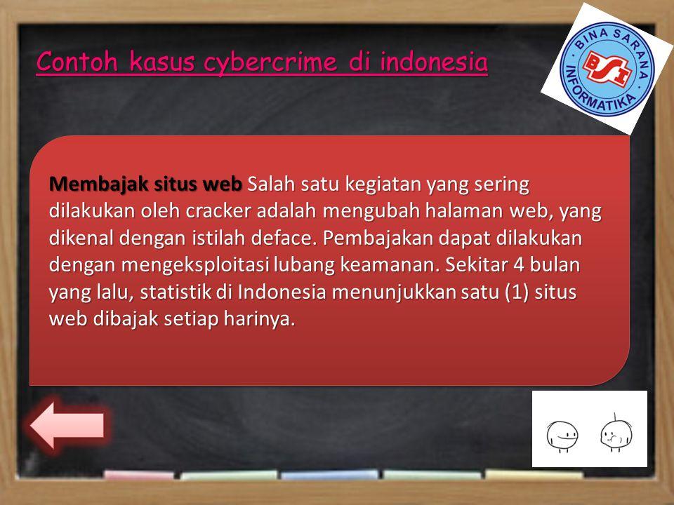 Contoh kasus cybercrime di indonesia Membajak situs web Salah satu kegiatan yang sering dilakukan oleh cracker adalah mengubah halaman web, yang dikenal dengan istilah deface.