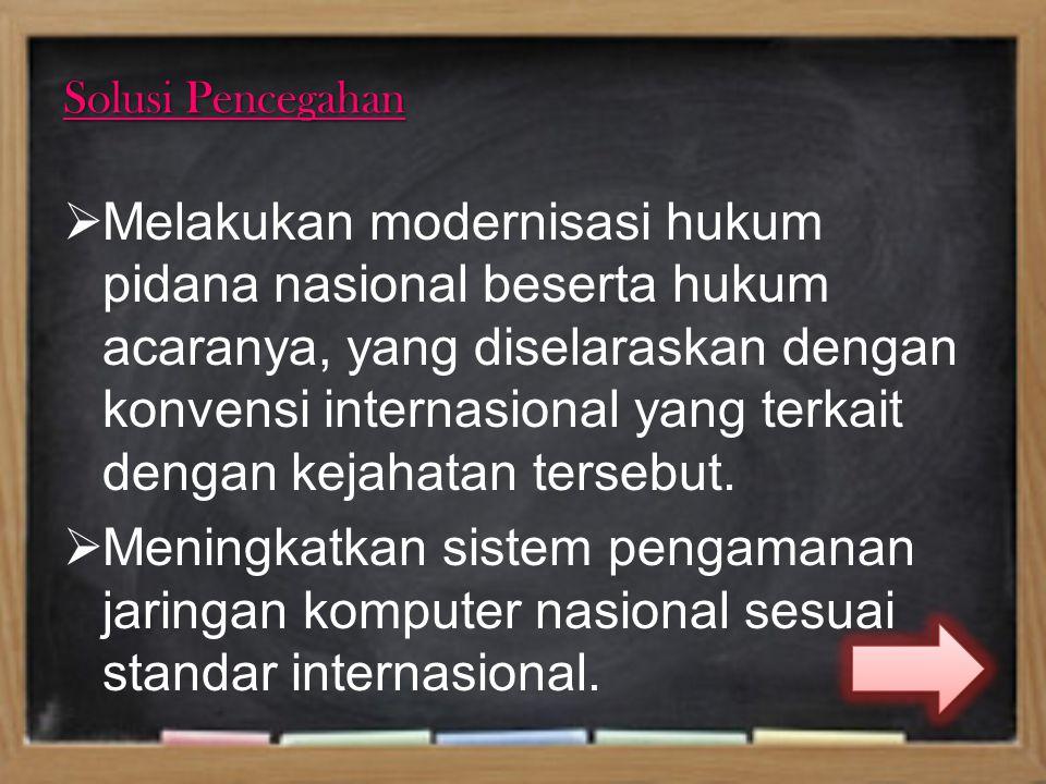 Solusi Pencegahan  Melakukan modernisasi hukum pidana nasional beserta hukum acaranya, yang diselaraskan dengan konvensi internasional yang terkait d