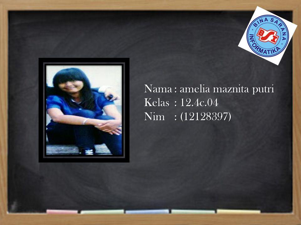 Nama: amelia maznita putri Kelas: 12.4c.04 Nim: (12128397)