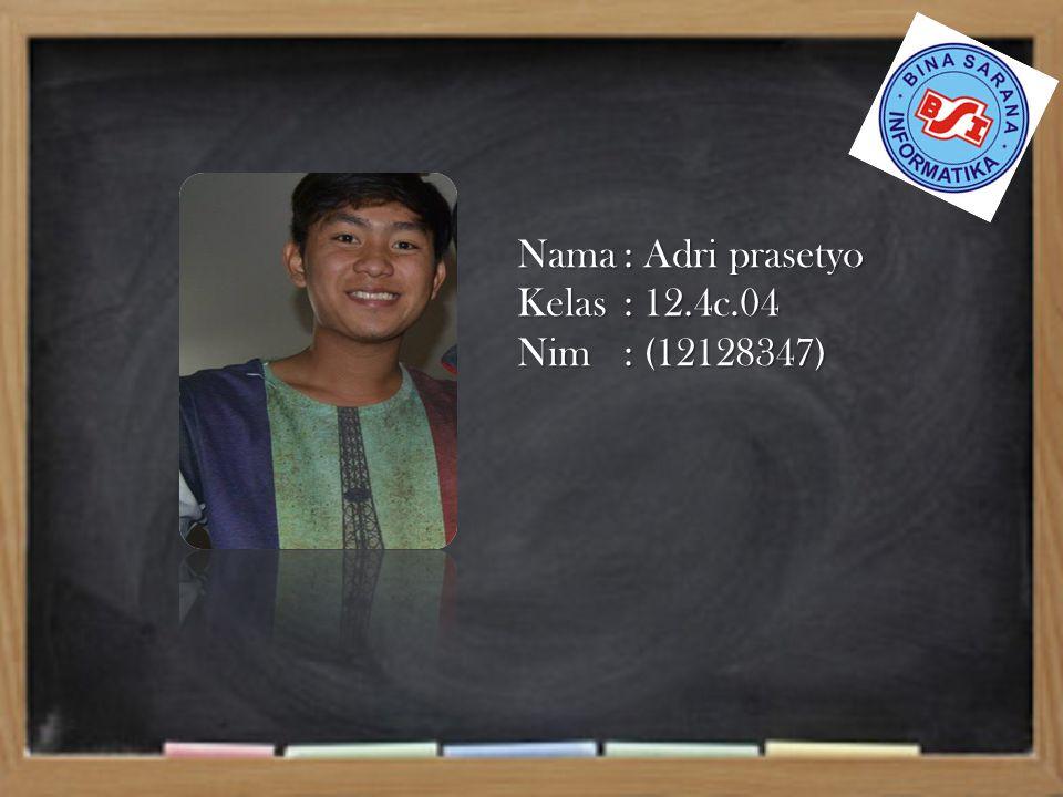 Nama: Adri prasetyo Kelas: 12.4c.04 Nim: (12128347)