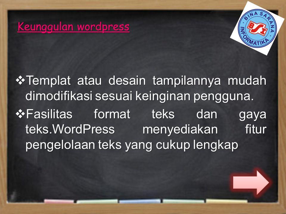 Keunggulan wordpress  Templat atau desain tampilannya mudah dimodifikasi sesuai keinginan pengguna.  Fasilitas format teks dan gaya teks.WordPress m