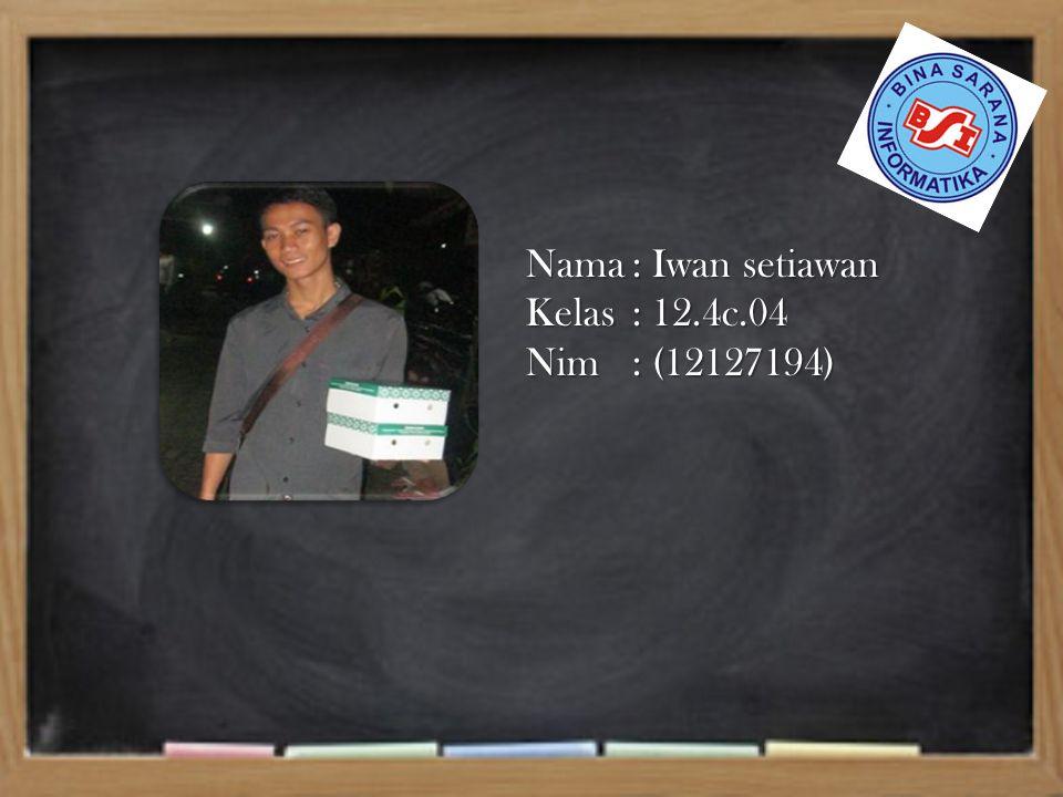 Nama: Iwan setiawan Kelas: 12.4c.04 Nim: (12127194)