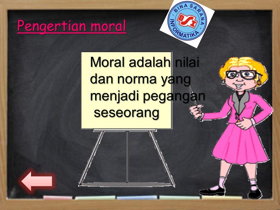 Pengertian moral Moral adalah nilai dan norma yang menjadi pegangan seseorang