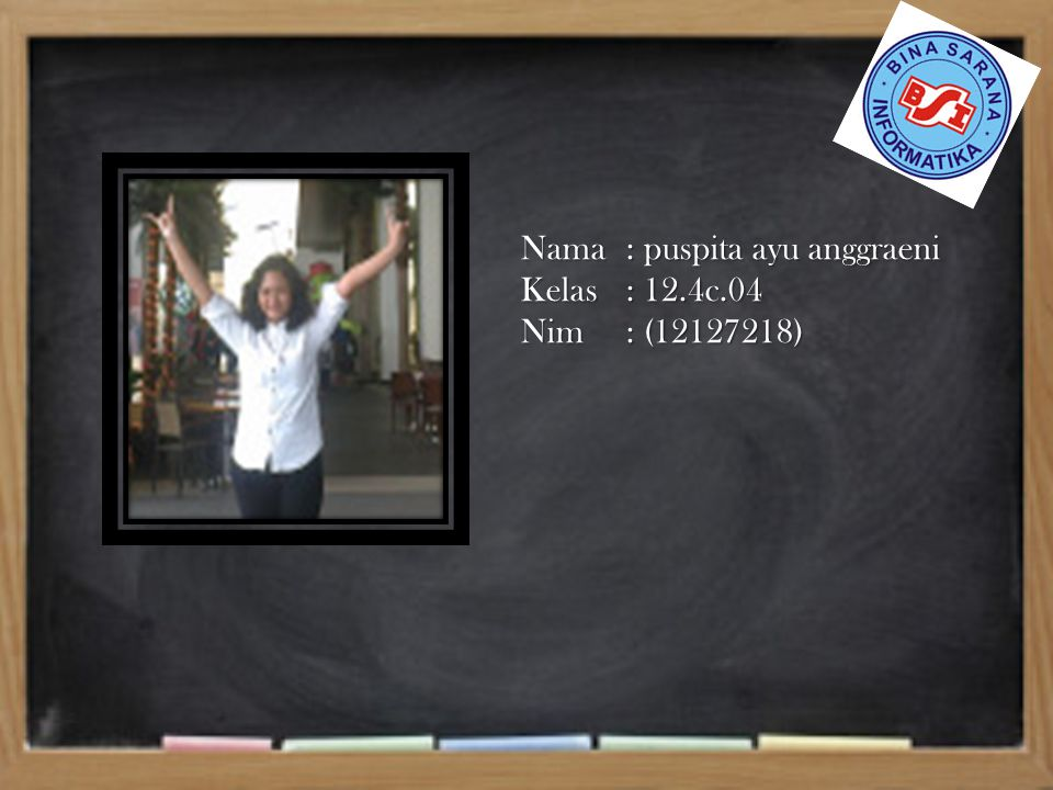 Nama: puspita ayu anggraeni Kelas: 12.4c.04 Nim: (12127218)