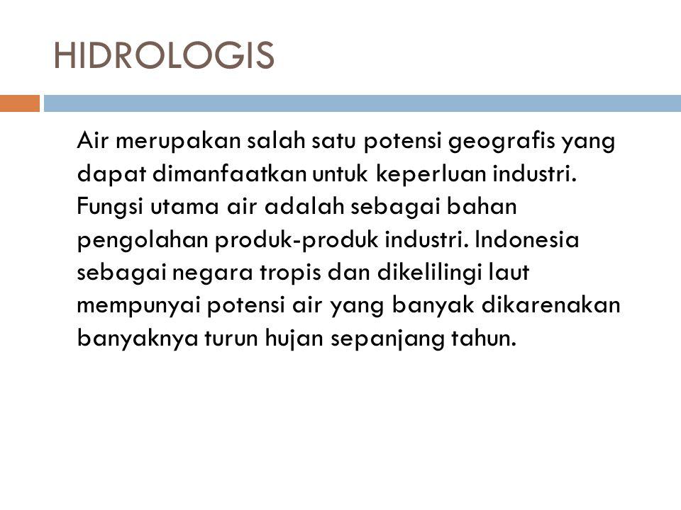 HIDROLOGIS Air merupakan salah satu potensi geografis yang dapat dimanfaatkan untuk keperluan industri.