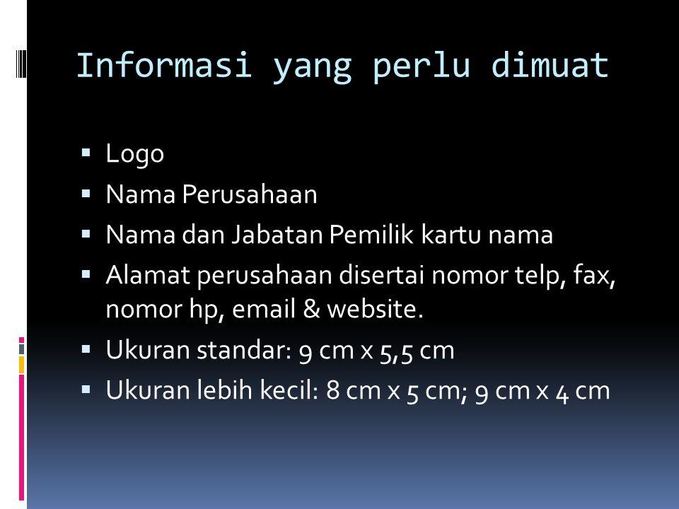 Informasi yang perlu dimuat  Logo  Nama Perusahaan  Nama dan Jabatan Pemilik kartu nama  Alamat perusahaan disertai nomor telp, fax, nomor hp, email & website.