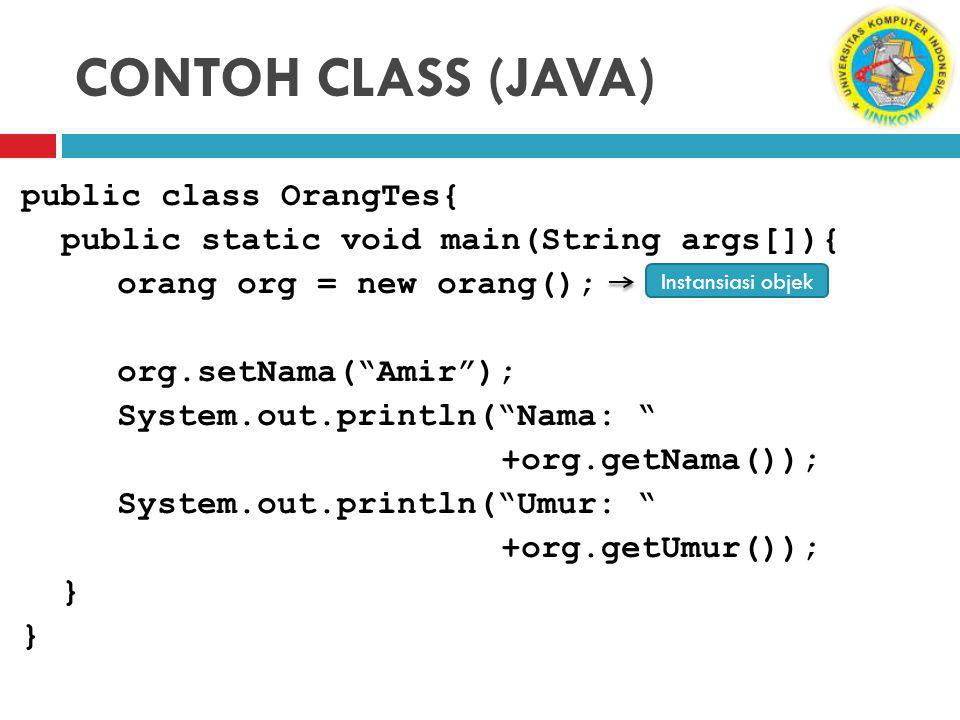 CONTOH CLASS (JAVA) public class OrangTes{ public static void main(String args[]){ orang org = new orang(); org.setNama( Amir ); System.out.println( Nama: +org.getNama()); System.out.println( Umur: +org.getUmur()); } Instansiasi objek