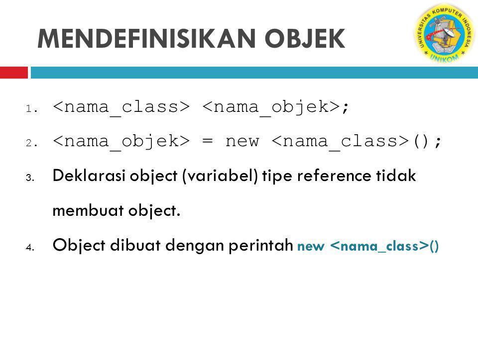 MENDEFINISIKAN OBJEK 1.; 2. = new (); 3.