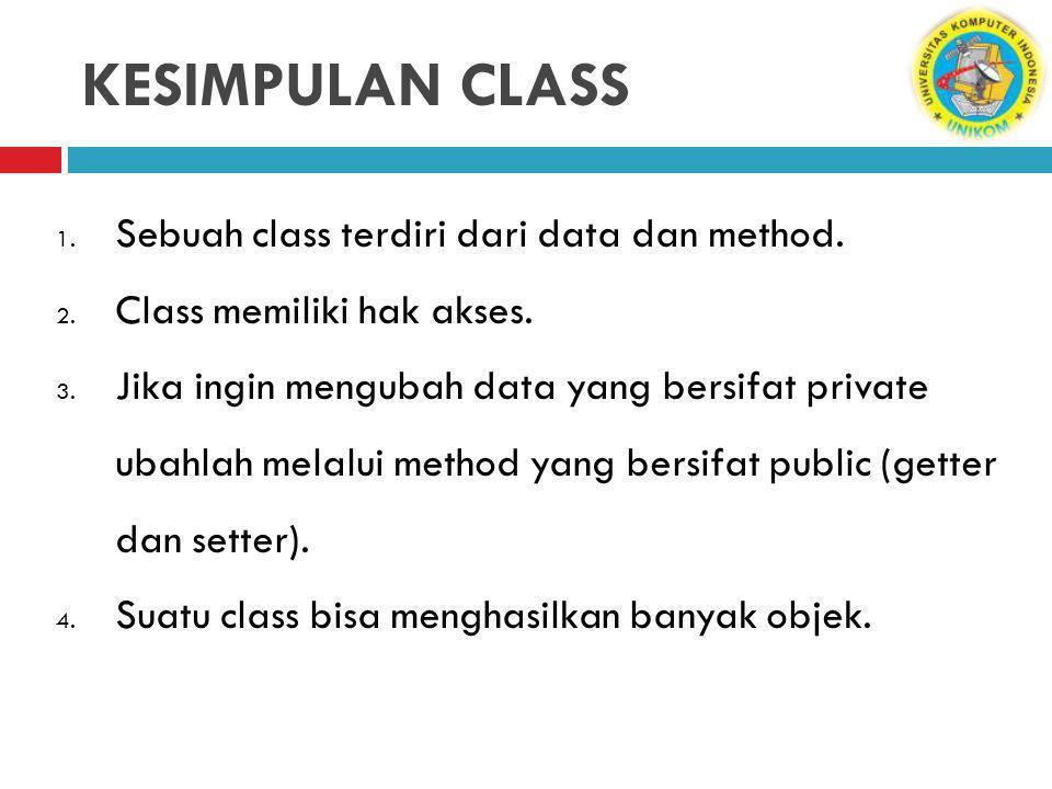 KESIMPULAN CLASS 1.Sebuah class terdiri dari data dan method.