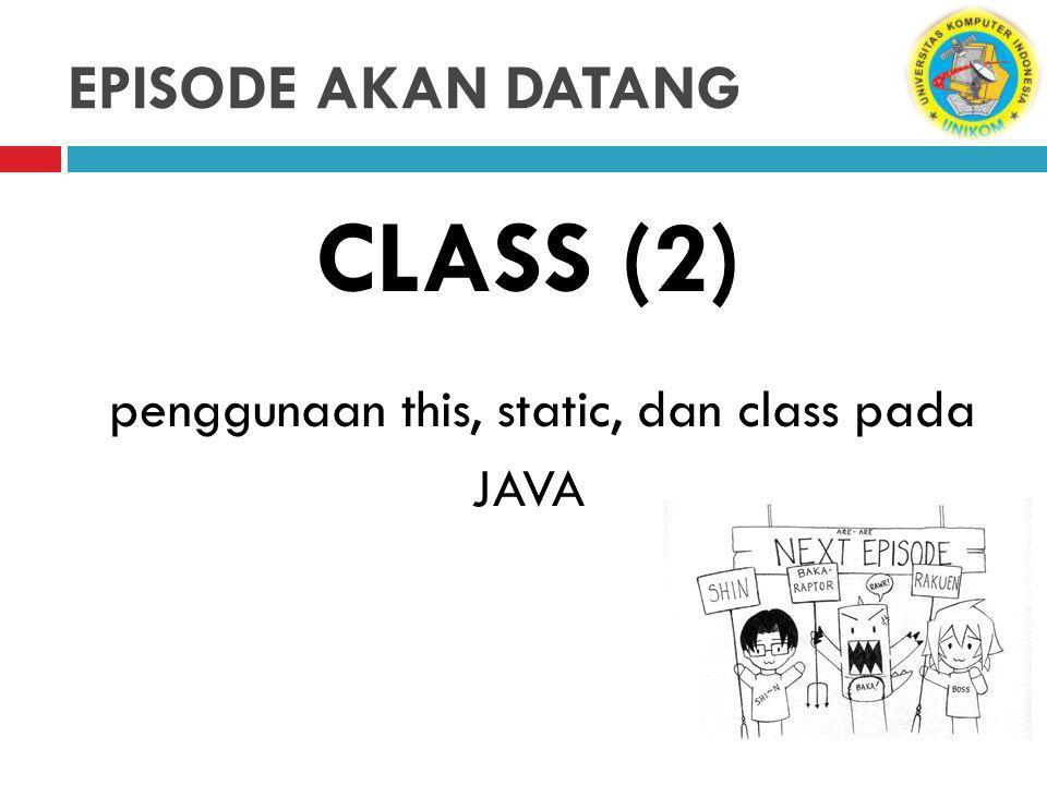 EPISODE AKAN DATANG CLASS (2) penggunaan this, static, dan class pada JAVA