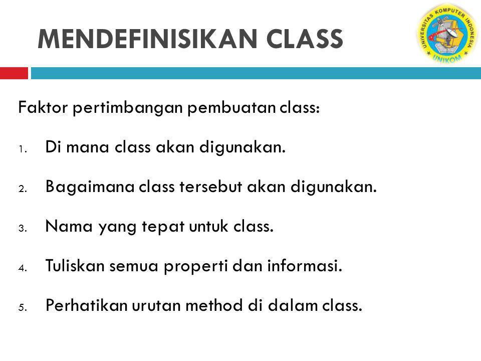 MENDEFINISIKAN CLASS Faktor pertimbangan pembuatan class: 1.
