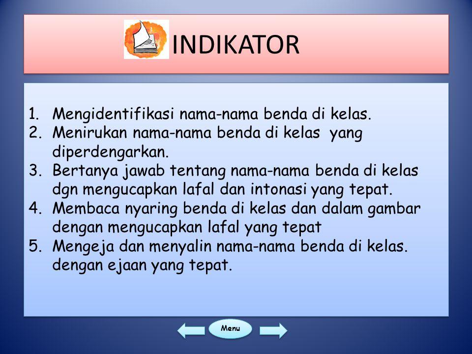 INDIKATOR 1.Mengidentifikasi nama-nama benda di kelas.