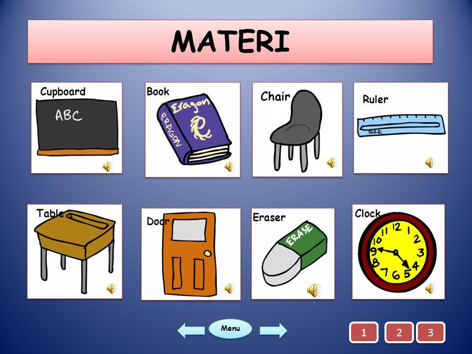 INDIKATOR 1.Mengidentifikasi nama-nama benda di kelas. 2.Menirukan nama-nama benda di kelas yang diperdengarkan. 3.Bertanya jawab tentang nama-nama be